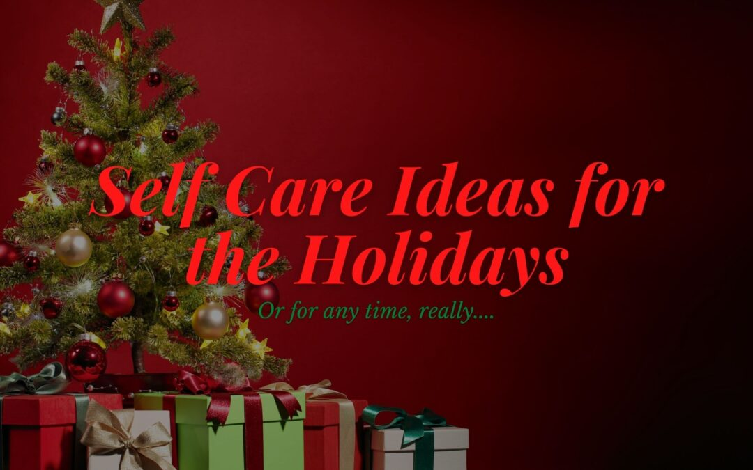 Self Care Ideas for the Holidays (Or For Anytime, Really)